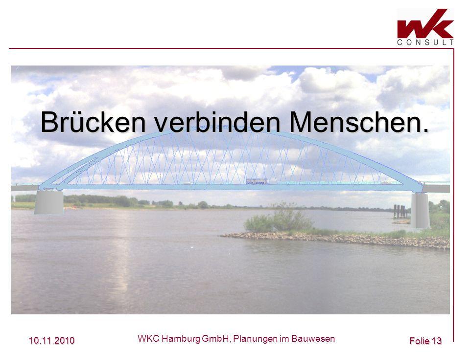 10.11.2010 WKC Hamburg GmbH, Planungen im Bauwesen Folie 13 Brücken verbinden Menschen.