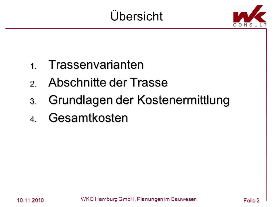 10.11.2010 WKC Hamburg GmbH, Planungen im Bauwesen Folie 2 1. Trassenvarianten 2. Abschnitte der Trasse 3. Grundlagen der Kostenermittlung 4. Gesamtko