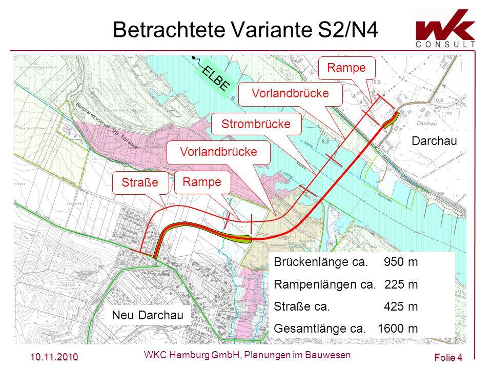 10.11.2010 WKC Hamburg GmbH, Planungen im Bauwesen Folie 4 Betrachtete Variante S2/N4 Straße Rampe Vorlandbrücke Rampe Strombrücke Neu Darchau Darchau