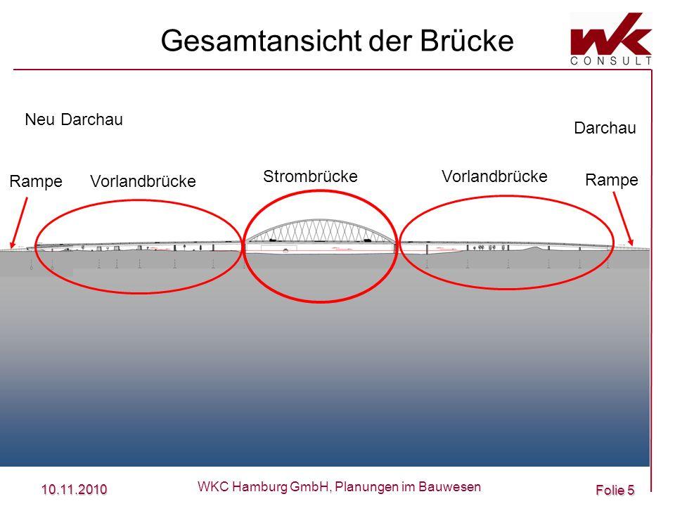 10.11.2010 WKC Hamburg GmbH, Planungen im Bauwesen Folie 5 Gesamtansicht der Brücke Neu Darchau Darchau Vorlandbrücke StrombrückeVorlandbrücke Rampe