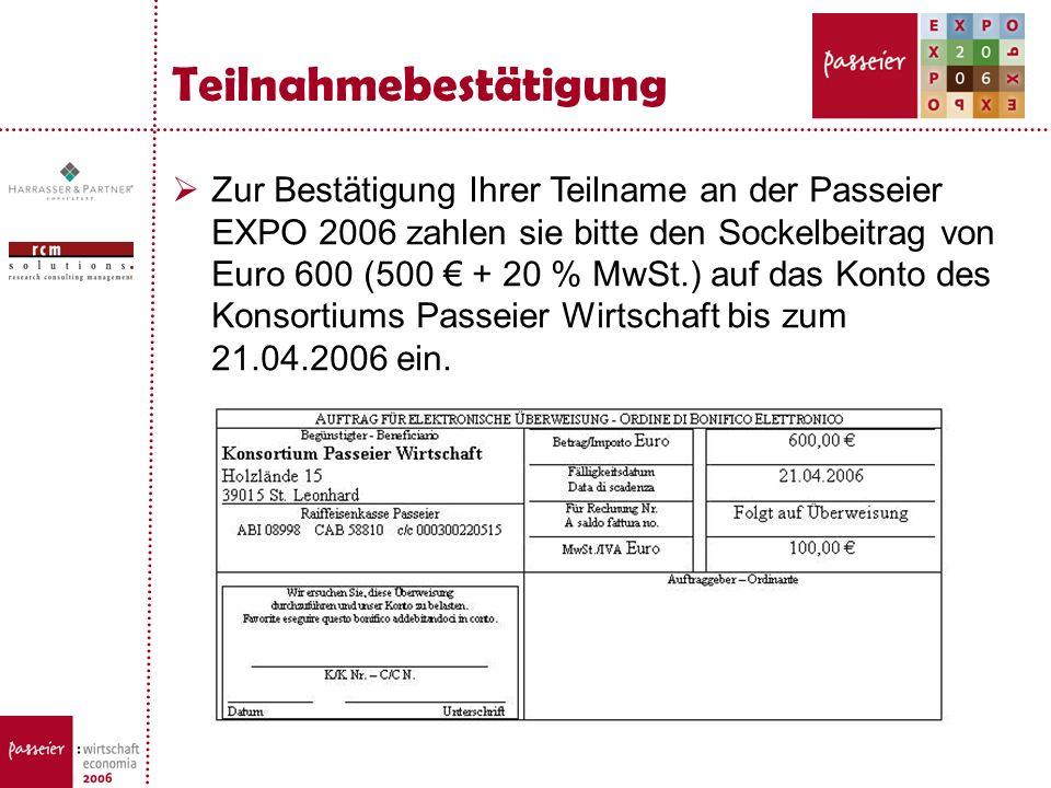 Teilnahmebestätigung Zur Bestätigung Ihrer Teilname an der Passeier EXPO 2006 zahlen sie bitte den Sockelbeitrag von Euro 600 (500 + 20 % MwSt.) auf d