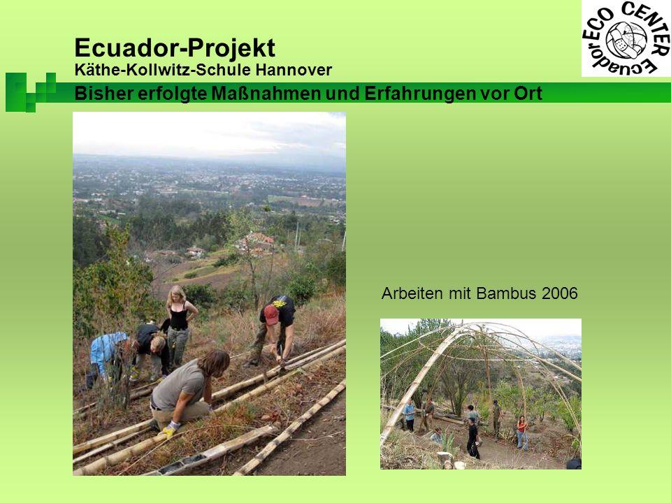 Ecuador-Projekt Käthe-Kollwitz-Schule Hannover Bisher erfolgte Maßnahmen und Erfahrungen vor Ort Arbeiten mit Bambus 2006