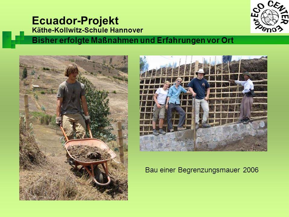 Ecuador-Projekt Käthe-Kollwitz-Schule Hannover Bisher erfolgte Maßnahmen und Erfahrungen vor Ort Bau einer Begrenzungsmauer 2006