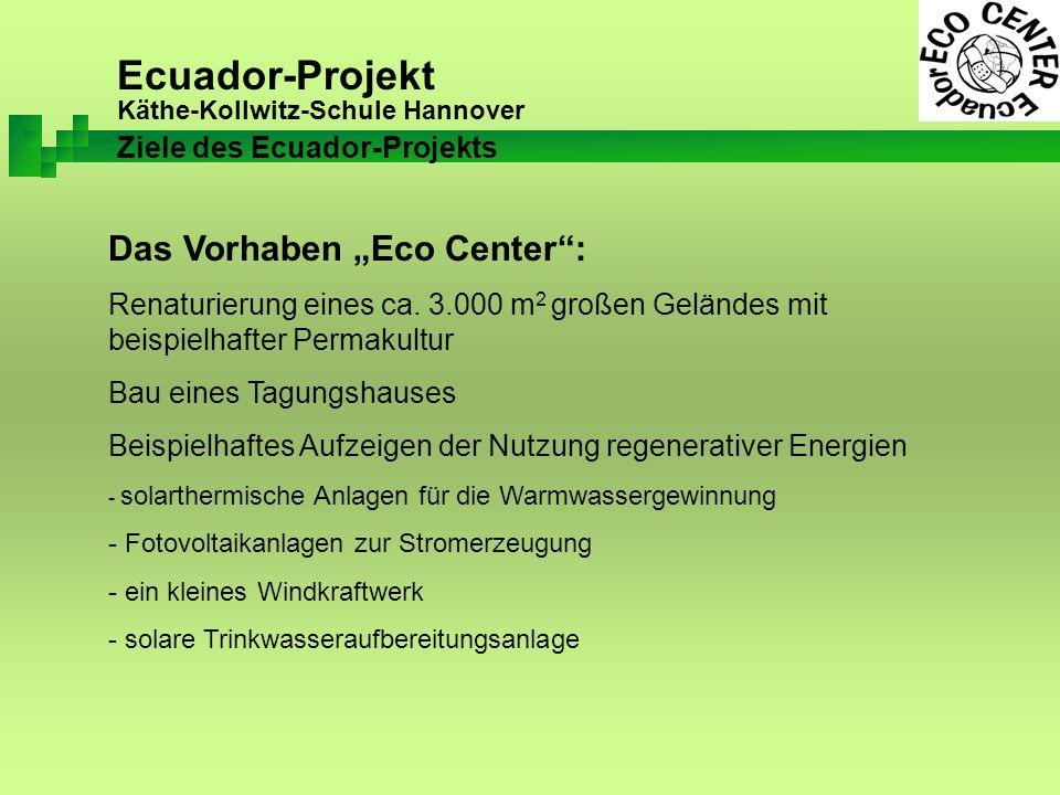 Ecuador-Projekt Käthe-Kollwitz-Schule Hannover Das Vorhaben Eco Center: Renaturierung eines ca.