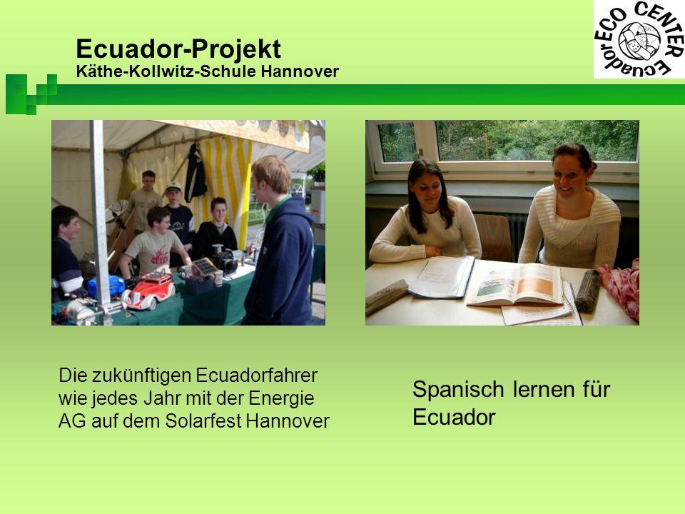 Ecuador-Projekt Käthe-Kollwitz-Schule Hannover Die zukünftigen Ecuadorfahrer wie jedes Jahr mit der Energie AG auf dem Solarfest Hannover Spanisch lernen für Ecuador