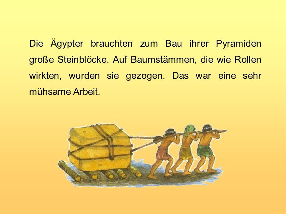 Die Ägypter brauchten zum Bau ihrer Pyramiden große Steinblöcke.