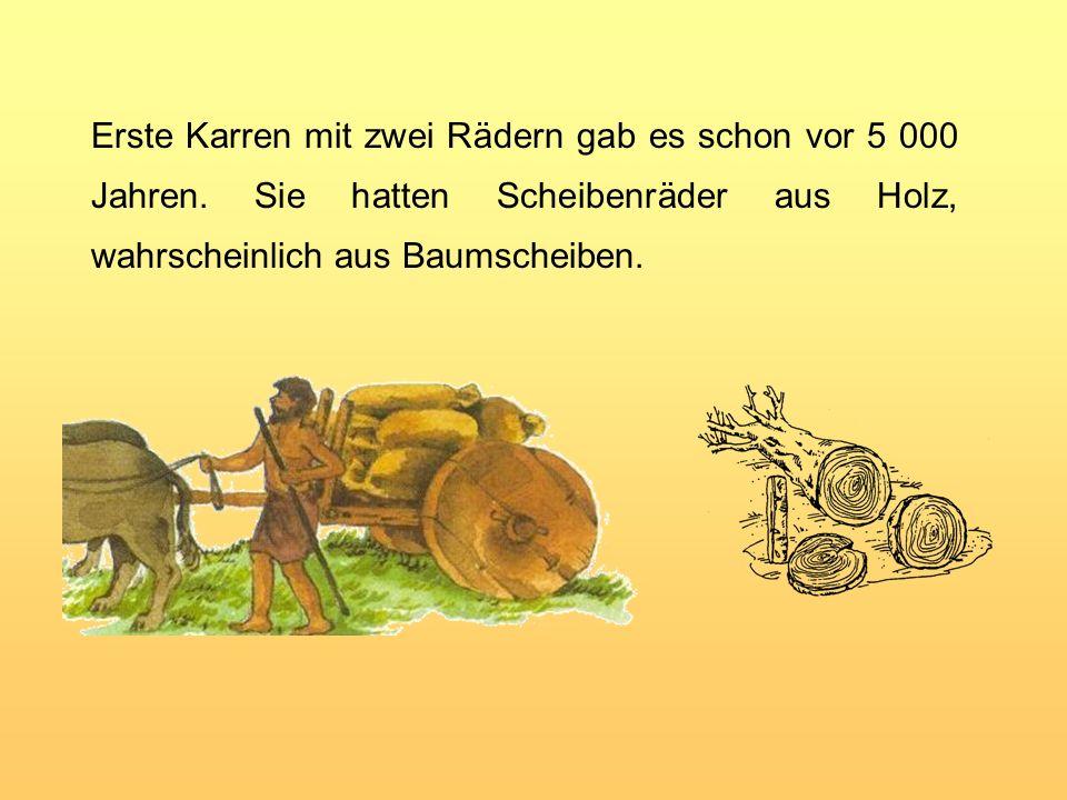 Erste Karren mit zwei Rädern gab es schon vor 5 000 Jahren.