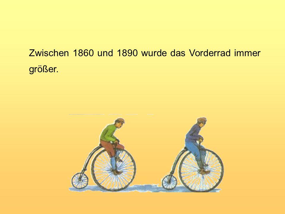Zwischen 1860 und 1890 wurde das Vorderrad immer größer.