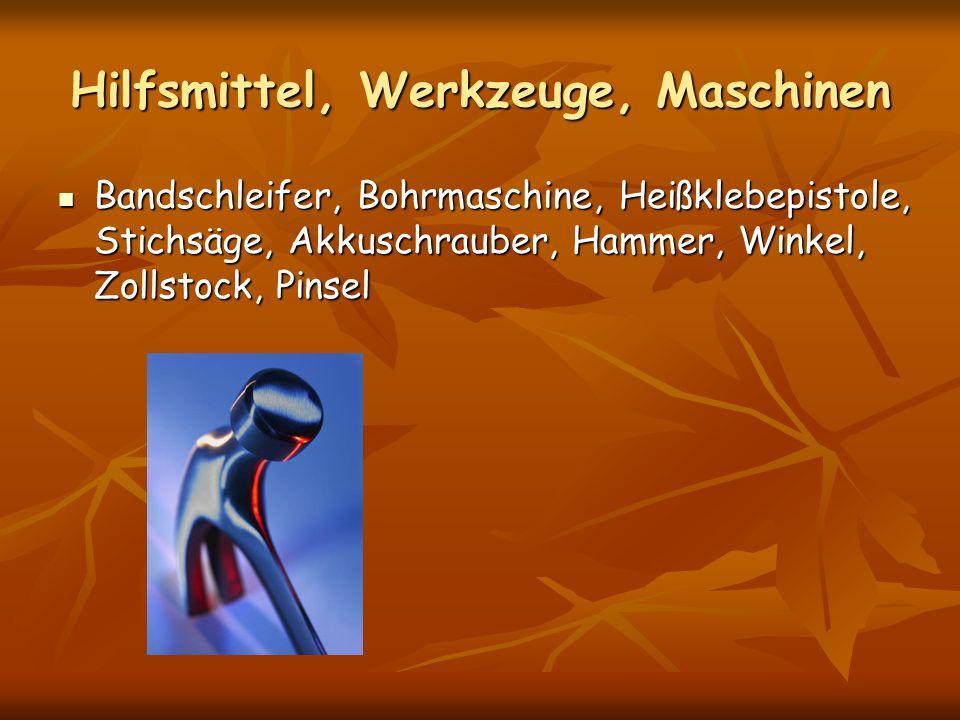 Hilfsmittel, Werkzeuge, Maschinen Bandschleifer, Bohrmaschine, Heißklebepistole, Stichsäge, Akkuschrauber, Hammer, Winkel, Zollstock, Pinsel Bandschle