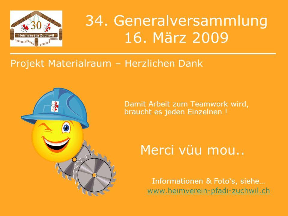 34. Generalversammlung 16. März 2009 Damit Arbeit zum Teamwork wird, braucht es jeden Einzelnen .