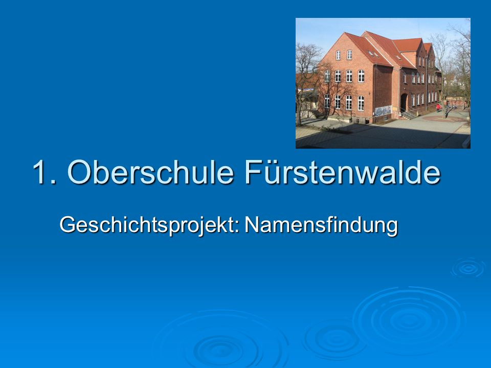 1. Oberschule Fürstenwalde Geschichtsprojekt: Namensfindung