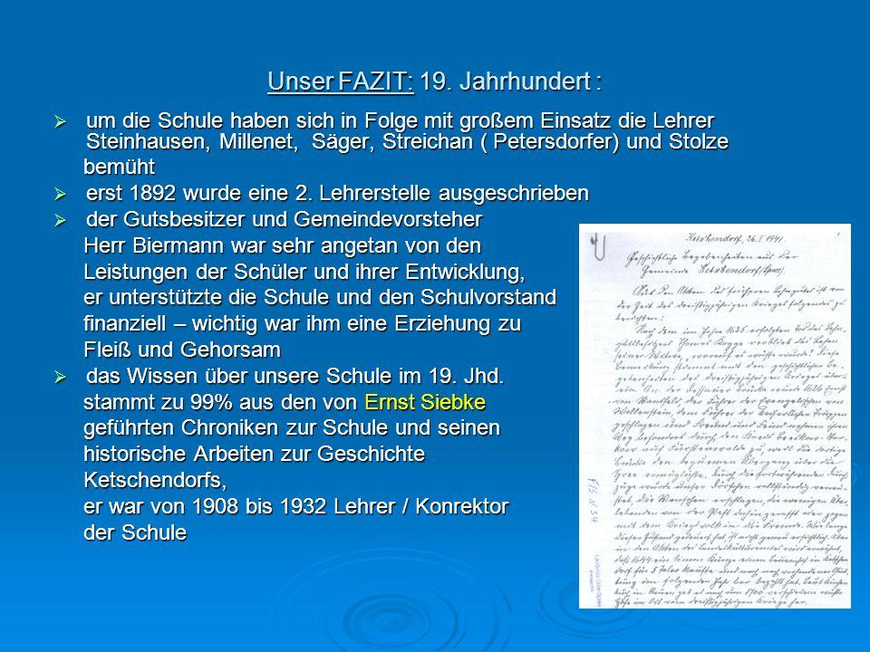 Unser FAZIT: 19. Jahrhundert : um die Schule haben sich in Folge mit großem Einsatz die Lehrer Steinhausen, Millenet, Säger, Streichan ( Petersdorfer)