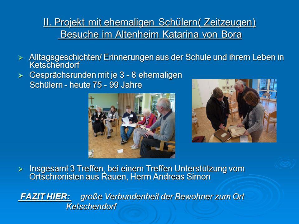 II. Projekt mit ehemaligen Schülern( Zeitzeugen) Besuche im Altenheim Katarina von Bora Alltagsgeschichten/ Erinnerungen aus der Schule und ihrem Lebe