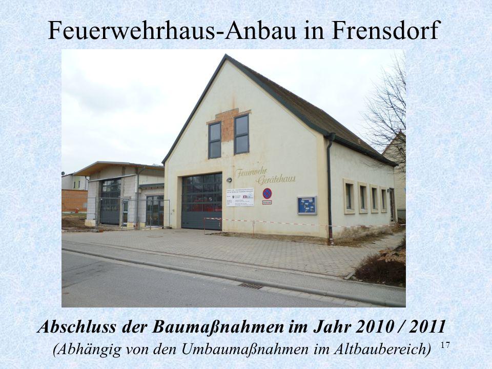 17 Feuerwehrhaus-Anbau in Frensdorf Abschluss der Baumaßnahmen im Jahr 2010 / 2011 (Abhängig von den Umbaumaßnahmen im Altbaubereich)