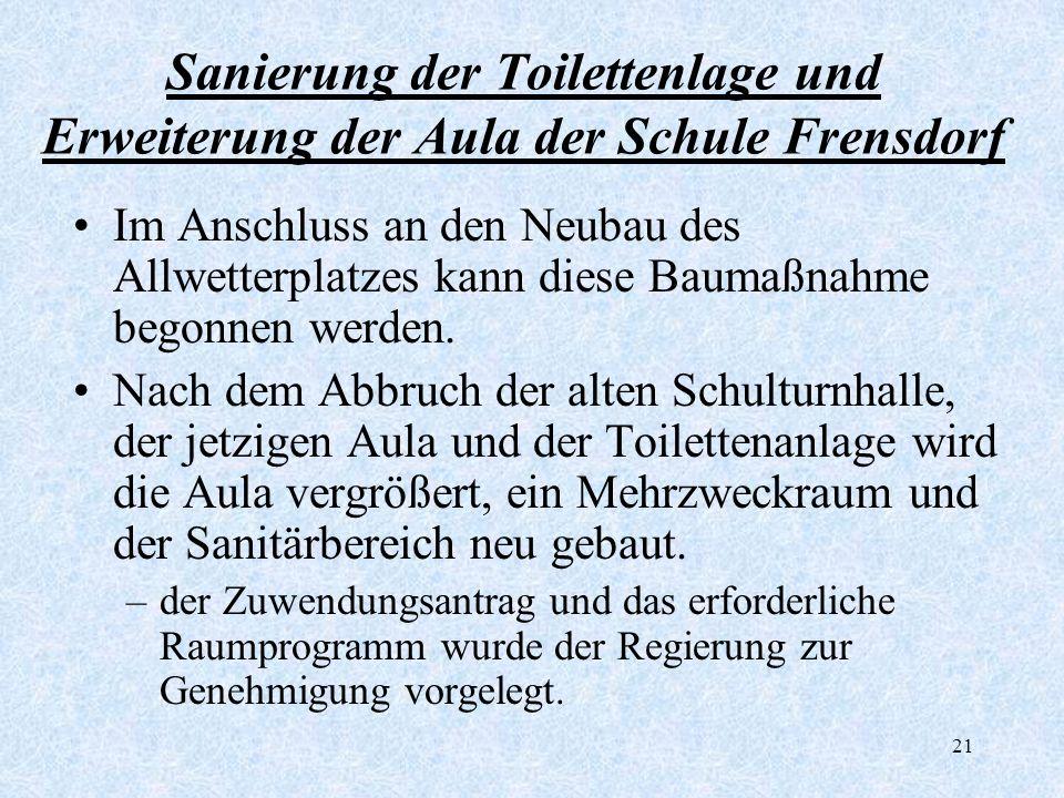 21 Sanierung der Toilettenlage und Erweiterung der Aula der Schule Frensdorf Im Anschluss an den Neubau des Allwetterplatzes kann diese Baumaßnahme be