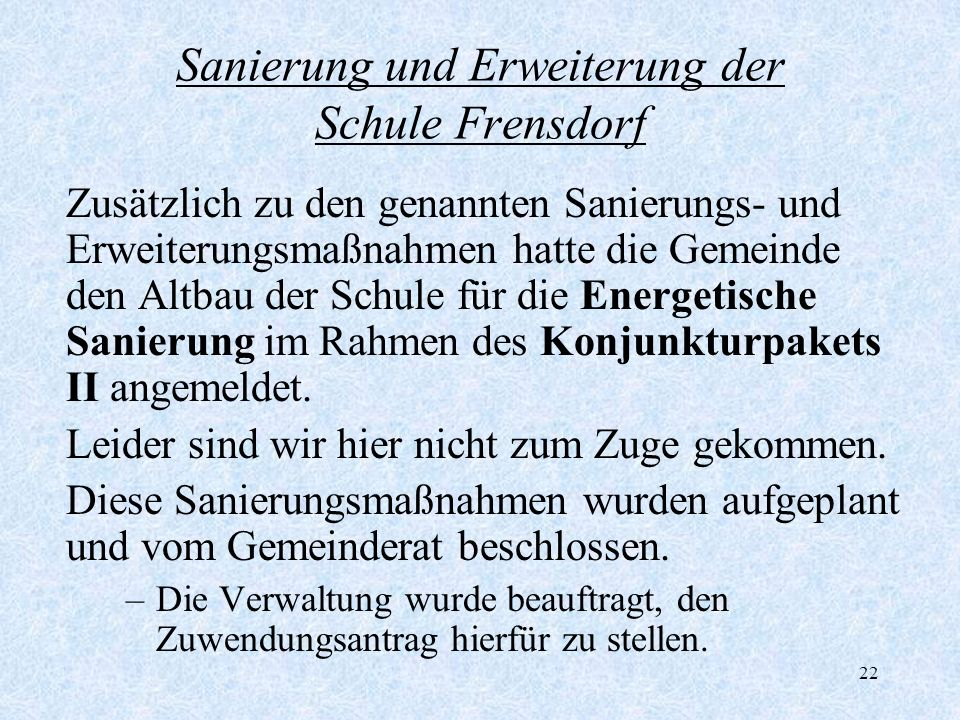 22 Sanierung und Erweiterung der Schule Frensdorf Zusätzlich zu den genannten Sanierungs- und Erweiterungsmaßnahmen hatte die Gemeinde den Altbau der