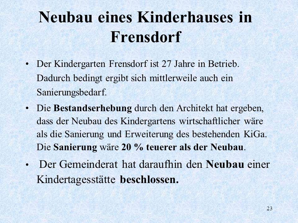 23 Neubau eines Kinderhauses in Frensdorf Der Kindergarten Frensdorf ist 27 Jahre in Betrieb. Dadurch bedingt ergibt sich mittlerweile auch ein Sanier