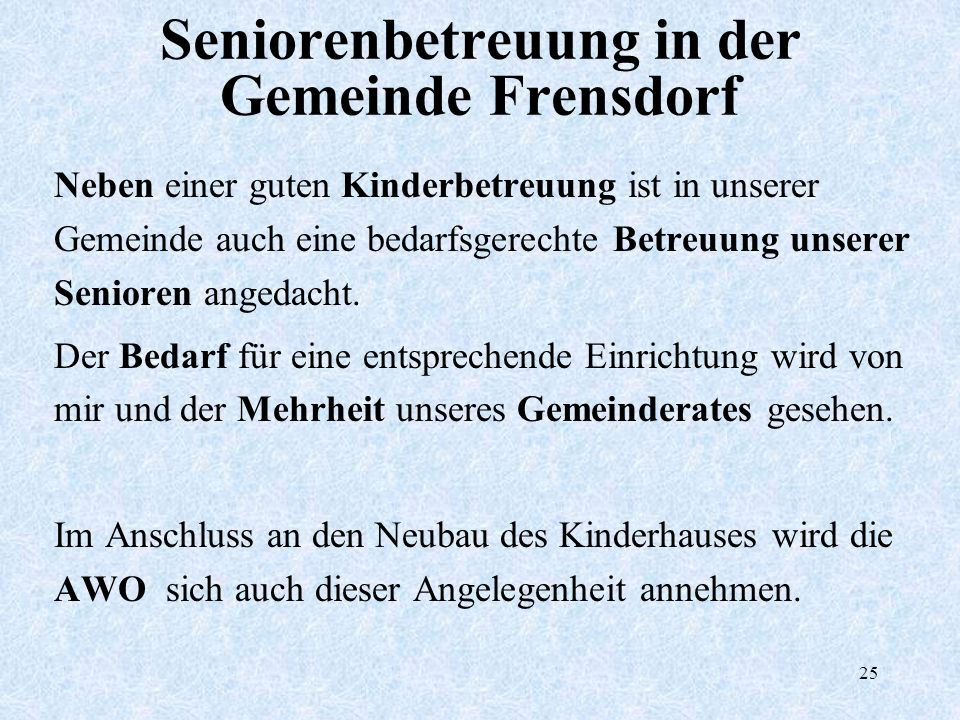 25 Seniorenbetreuung in der Gemeinde Frensdorf Neben einer guten Kinderbetreuung ist in unserer Gemeinde auch eine bedarfsgerechte Betreuung unserer S