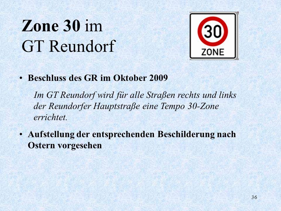 36 Zone 30 im GT Reundorf Beschluss des GR im Oktober 2009 Im GT Reundorf wird für alle Straßen rechts und links der Reundorfer Hauptstraße eine Tempo