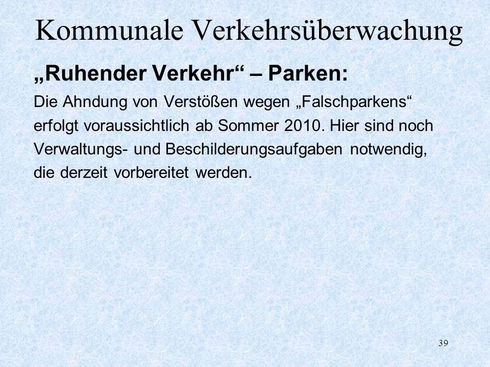 39 Kommunale Verkehrsüberwachung Ruhender Verkehr – Parken: Die Ahndung von Verstößen wegen Falschparkens erfolgt voraussichtlich ab Sommer 2010. Hier