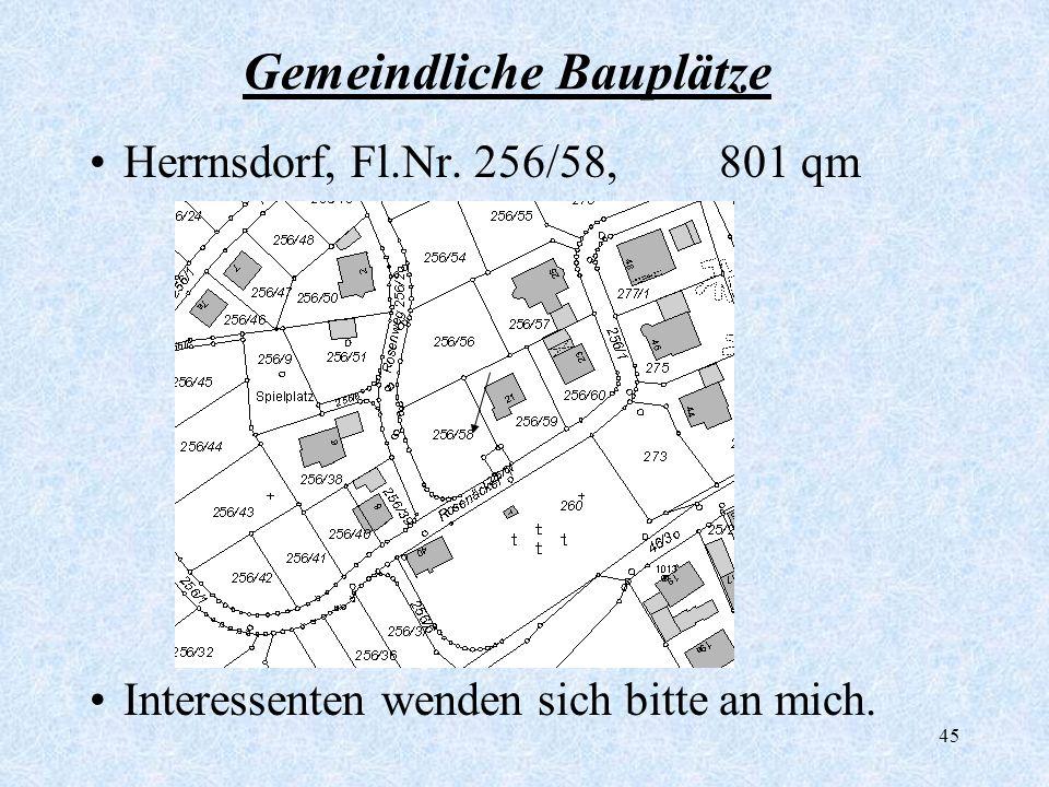 45 Gemeindliche Bauplätze Herrnsdorf, Fl.Nr. 256/58, 801 qm Interessenten wenden sich bitte an mich.