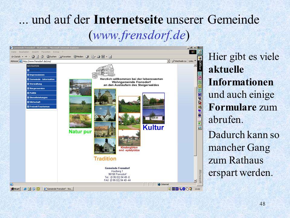 48... und auf der Internetseite unserer Gemeinde (www.frensdorf.de) Hier gibt es viele aktuelle Informationen und auch einige Formulare zum abrufen. D
