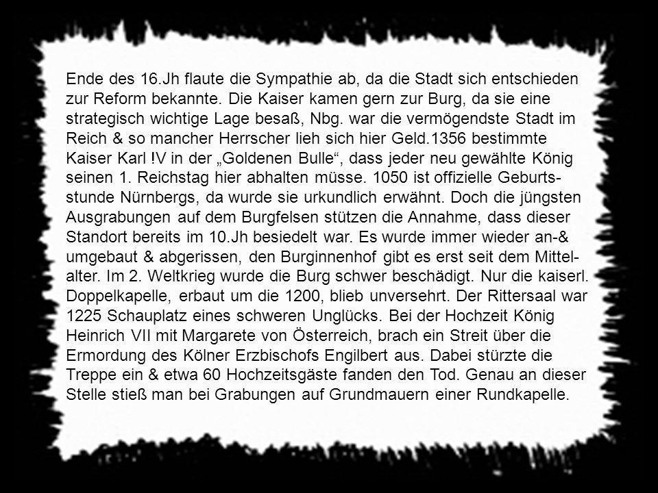 zur Nürnberger Burg gehören die Kaiserburg, die Burggrafenburg, sowie der städt. Bereich Zwinger & Kaiserstallungen. Ein erbitterter, blutiger Streit