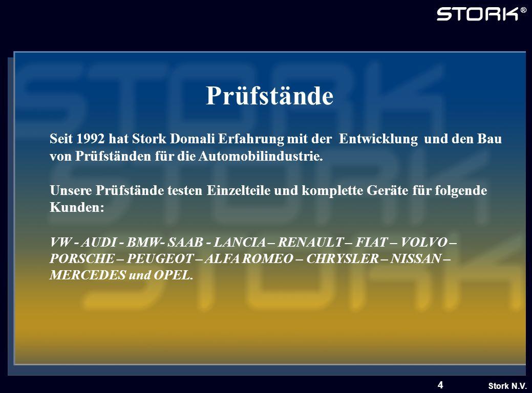 Stork N.V. ® 4 Prüfstände Seit 1992 hat Stork Domali Erfahrung mit der Entwicklung und den Bau von Prüfständen für die Automobilindustrie. Unsere Prüf
