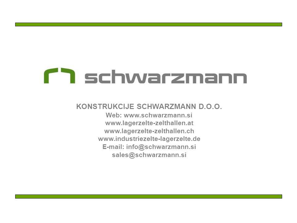 KONSTRUKCIJE SCHWARZMANN D.O.O. Web: www.schwarzmann.si www.lagerzelte-zelthallen.at www.lagerzelte-zelthallen.ch www.industriezelte-lagerzelte.de E-m