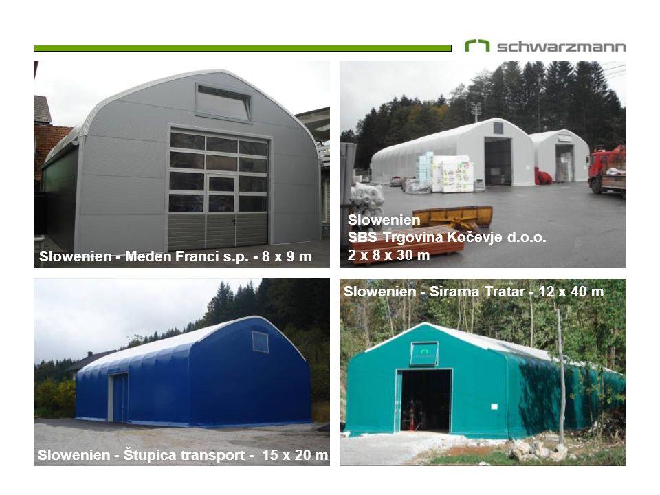 Slowenien - Meden Franci s.p. - 8 x 9 m Slowenien SBS Trgovina Kočevje d.o.o. 2 x 8 x 30 m Slowenien - Štupica transport - 15 x 20 m Slowenien - Sirar