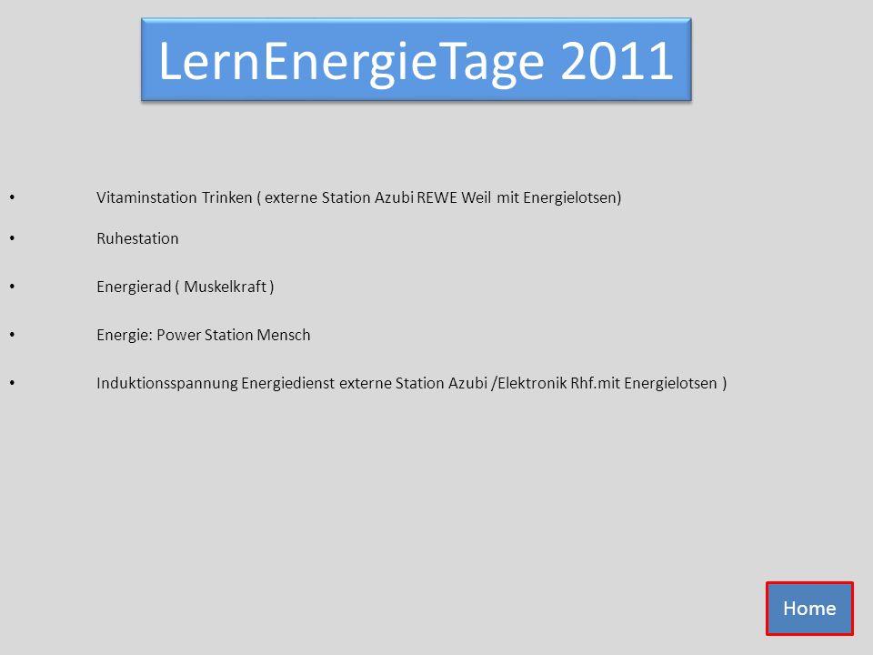 LernEnergieTage 2011 Energierad ( Muskelkraft ) Induktionsspannung Energiedienst externe Station Azubi /Elektronik Rhf.mit Energielotsen ) Energie: Po