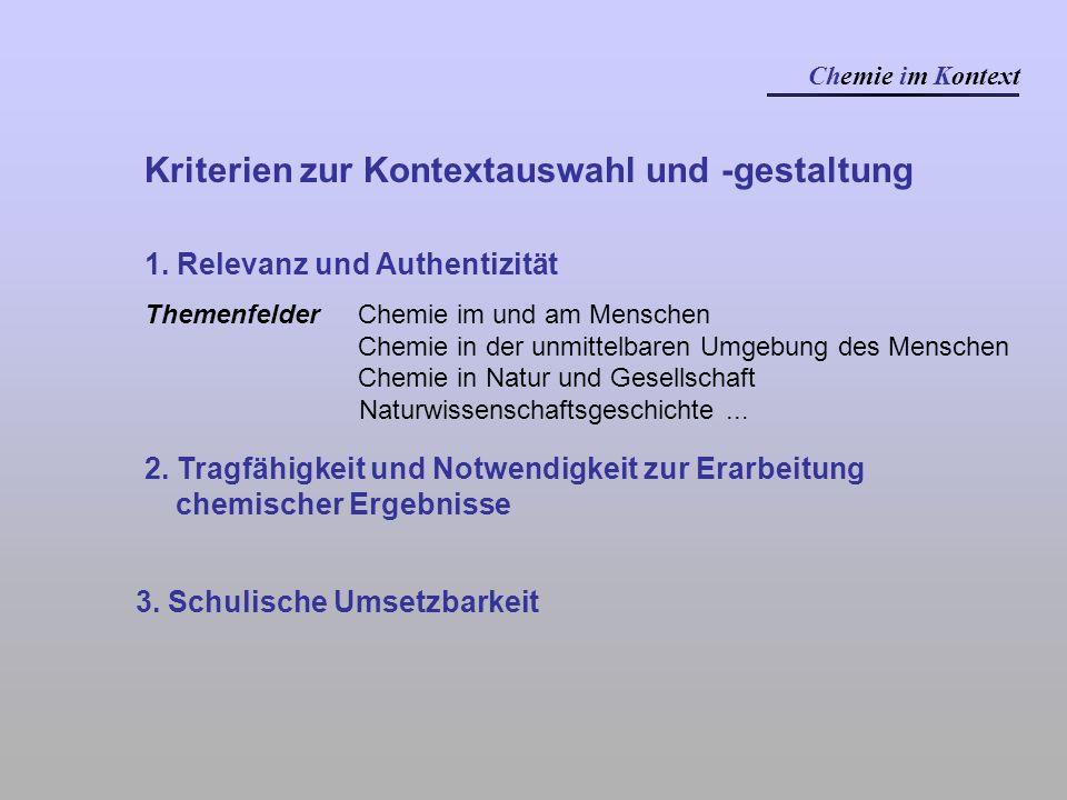 1. Relevanz und Authentizität Themenfelder Chemie im und am Menschen Chemie in der unmittelbaren Umgebung des Menschen Chemie in Natur und Gesellschaf