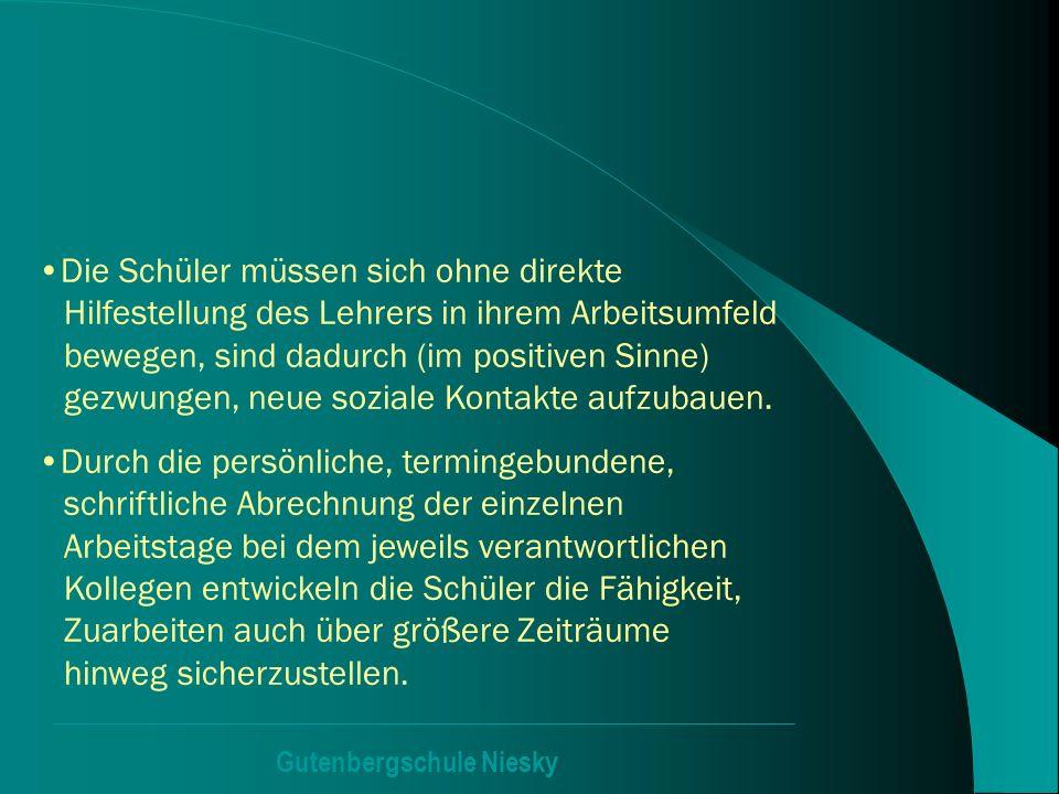 Gutenbergschule Niesky Die Schüler müssen sich ohne direkte Hilfestellung des Lehrers in ihrem Arbeitsumfeld bewegen, sind dadurch (im positiven Sinne