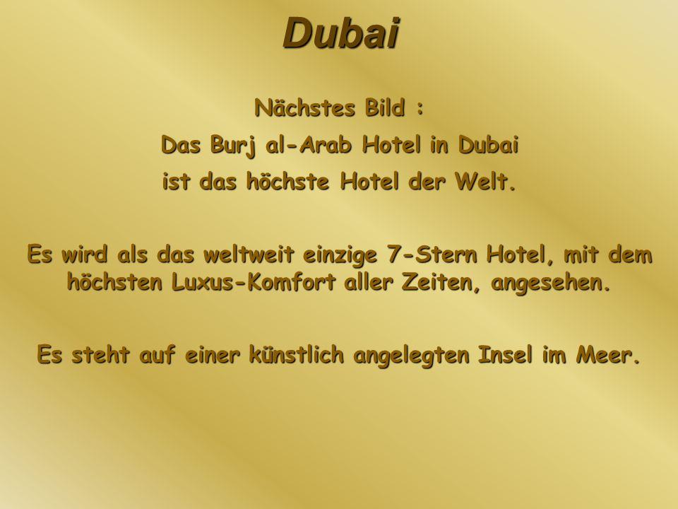 Dubai Nächstes Bild : Das Burj al-Arab Hotel in Dubai ist das höchste Hotel der Welt. Es wird als das weltweit einzige 7-Stern Hotel, mit dem höchsten