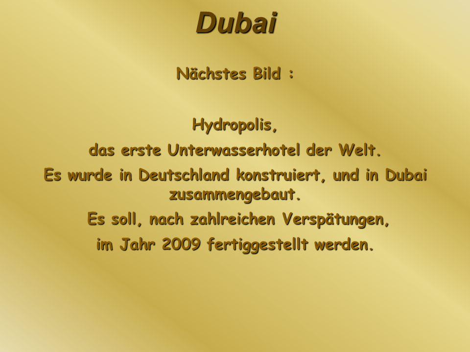 Dubai Nächstes Bild : Hydropolis, das erste Unterwasserhotel der Welt. Es wurde in Deutschland konstruiert, und in Dubai zusammengebaut. Es soll, nach