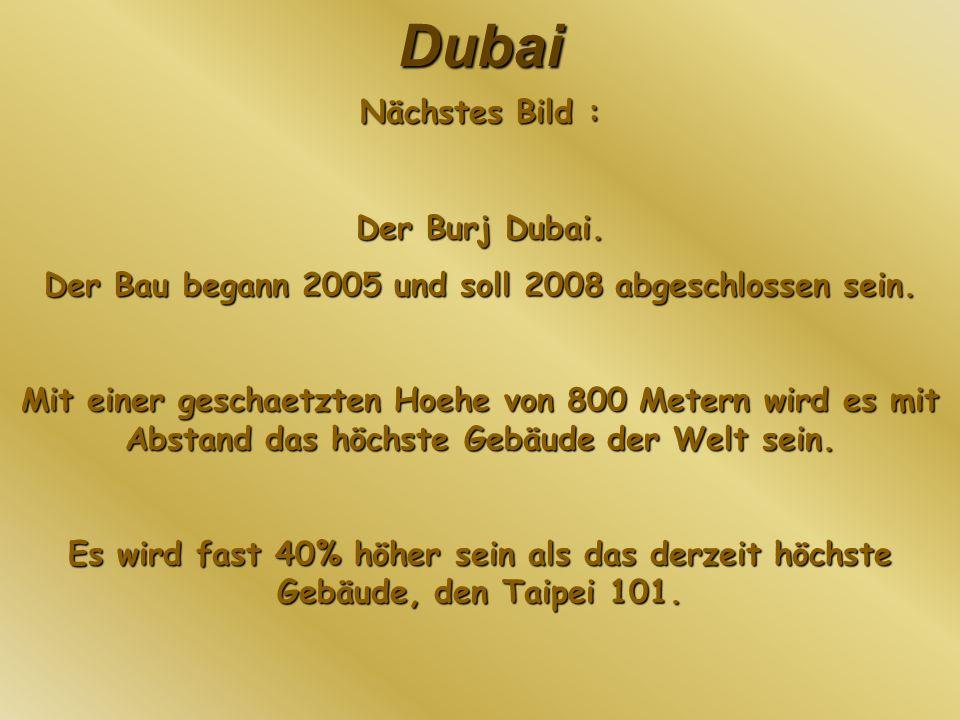 Dubai Nächstes Bild : Der Burj Dubai. Der Bau begann 2005 und soll 2008 abgeschlossen sein. Mit einer geschaetzten Hoehe von 800 Metern wird es mit Ab