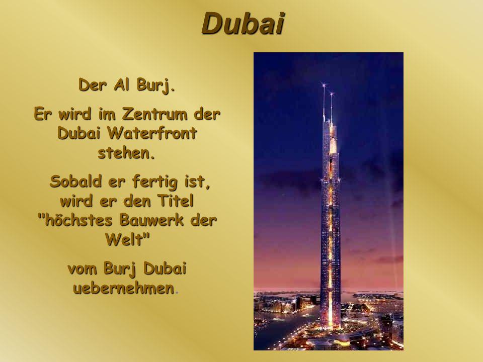 Dubai Der Al Burj. Er wird im Zentrum der Dubai Waterfront stehen. Sobald er fertig ist, wird er den Titel