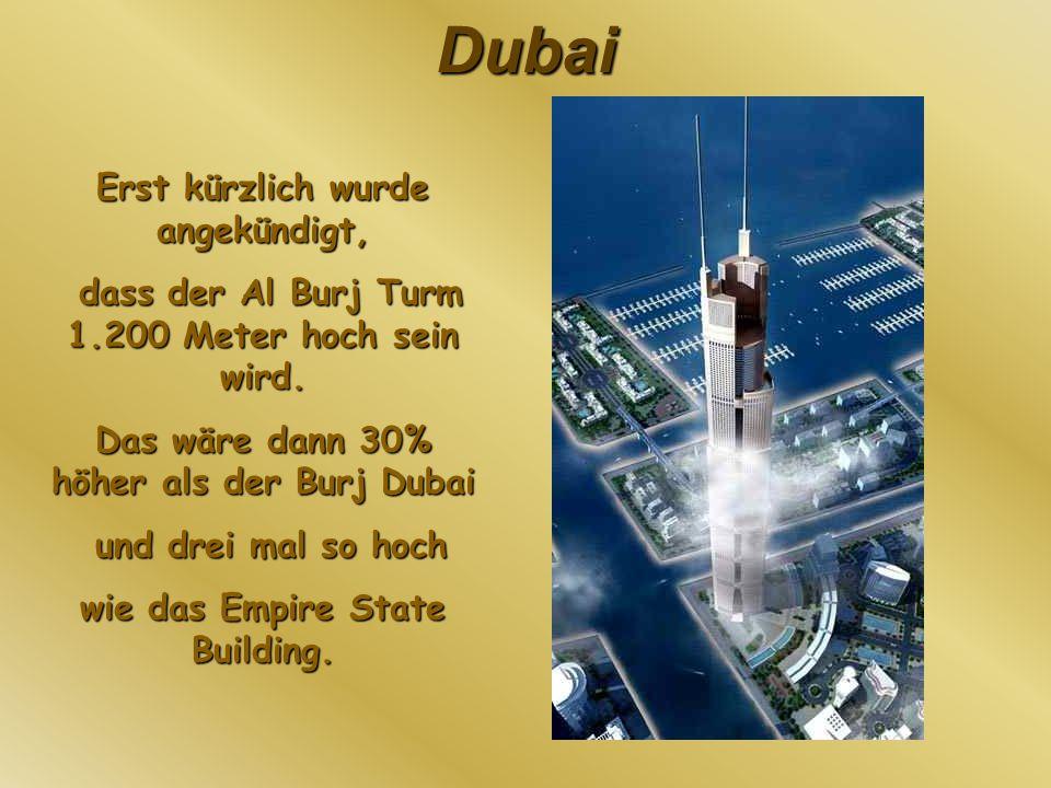 Dubai Erst kürzlich wurde angekündigt, dass der Al Burj Turm 1.200 Meter hoch sein wird. dass der Al Burj Turm 1.200 Meter hoch sein wird. Das wäre da