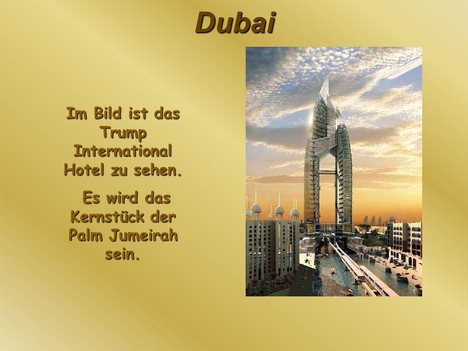 Dubai Im Bild ist das Trump International Hotel zu sehen. Es wird das Kernstück der Palm Jumeirah sein. Es wird das Kernstück der Palm Jumeirah sein.