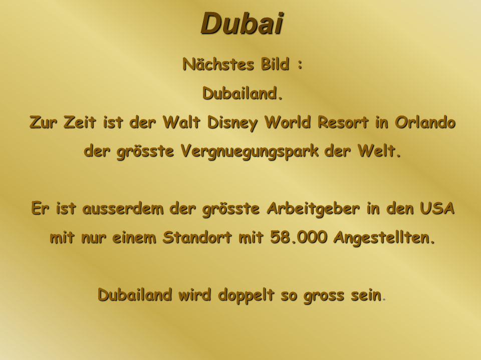 Dubai Nächstes Bild : Dubailand. Zur Zeit ist der Walt Disney World Resort in Orlando der grösste Vergnuegungspark der Welt. Er ist ausserdem der grös