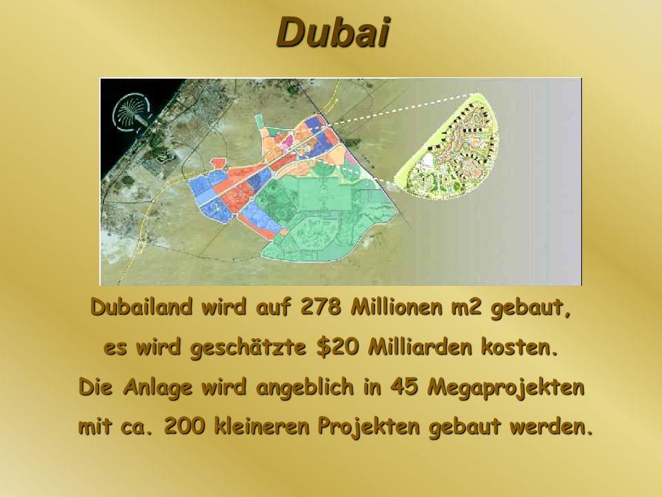 Dubai Dubailand wird auf 278 Millionen m2 gebaut, es wird geschätzte $20 Milliarden kosten. Die Anlage wird angeblich in 45 Megaprojekten mit ca. 200