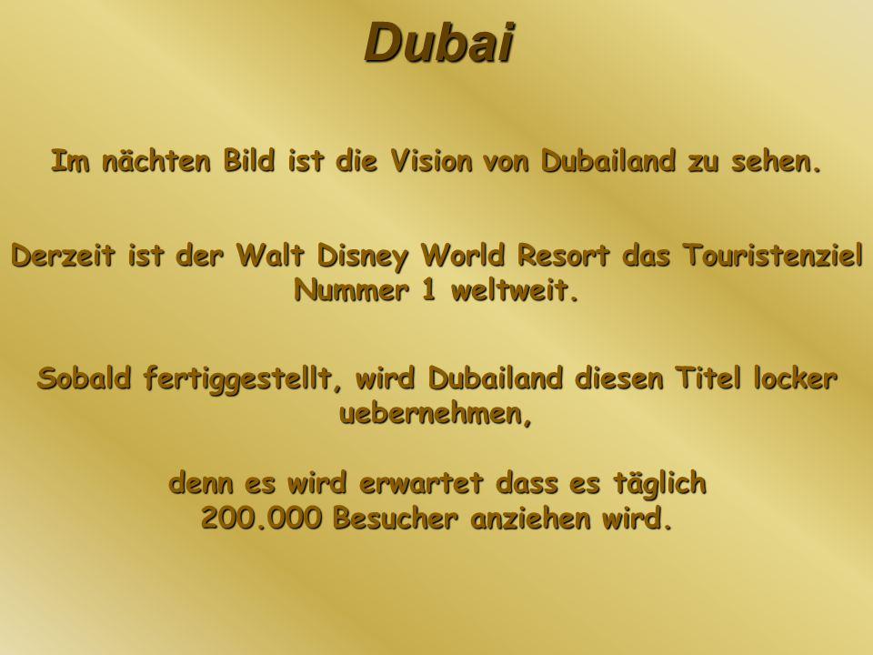 Dubai Im nächten Bild ist die Vision von Dubailand zu sehen. Derzeit ist der Walt Disney World Resort das Touristenziel Nummer 1 weltweit. Sobald fert