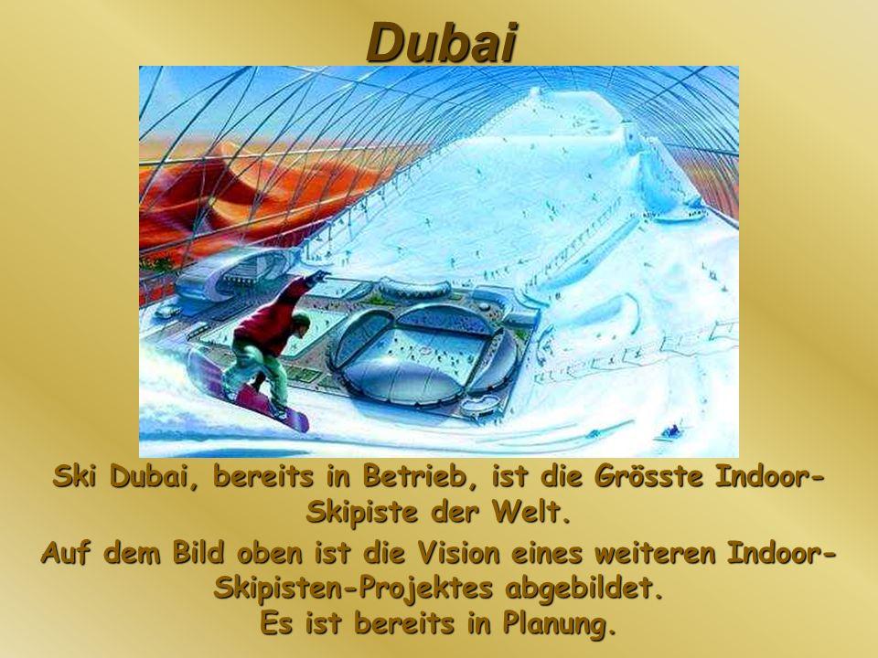 Dubai Ski Dubai, bereits in Betrieb, ist die Grösste Indoor- Skipiste der Welt. Auf dem Bild oben ist die Vision eines weiteren Indoor- Skipisten-Proj