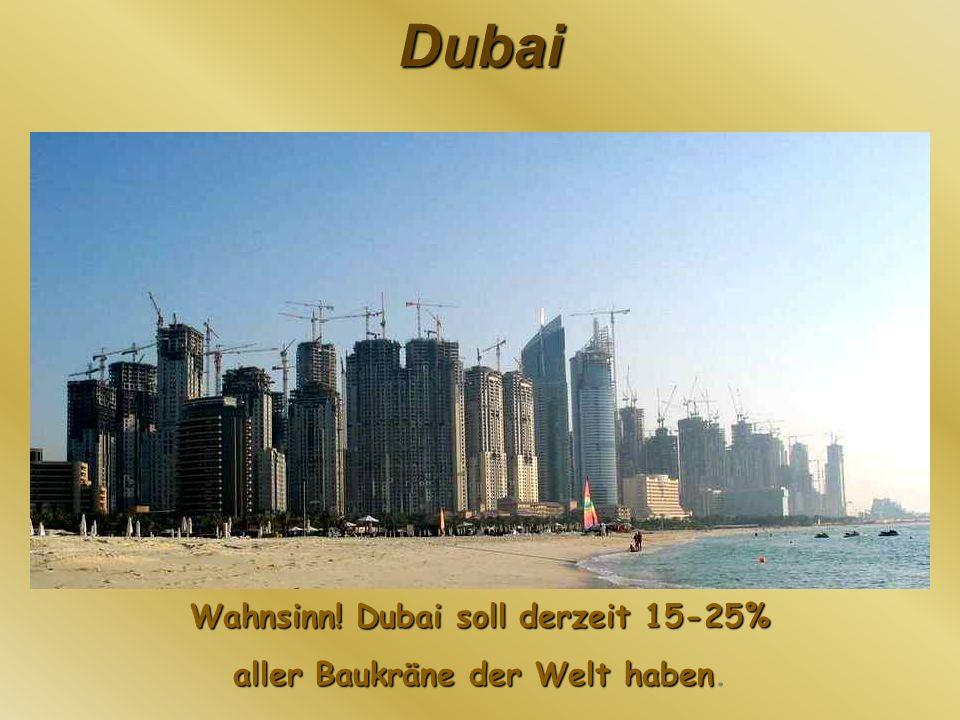 Dubai Wahnsinn! Dubai soll derzeit 15-25% aller Baukräne der Welt haben aller Baukräne der Welt haben.
