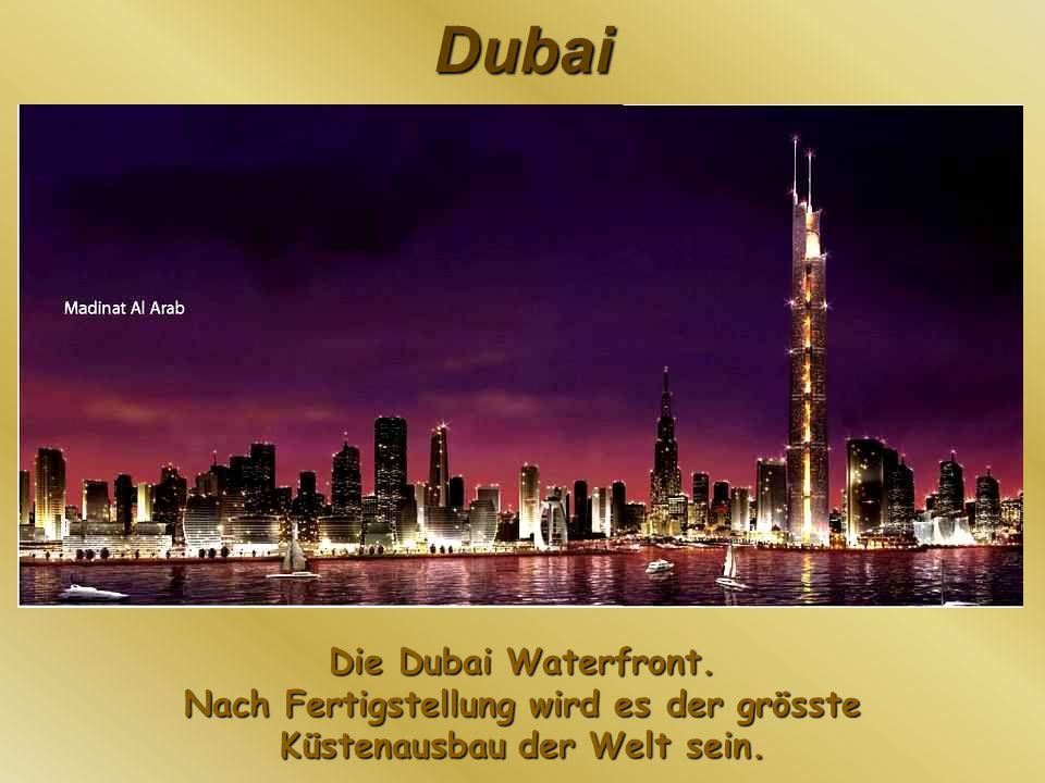 Dubai Die Dubai Waterfront. Nach Fertigstellung wird es der grösste Küstenausbau der Welt sein.