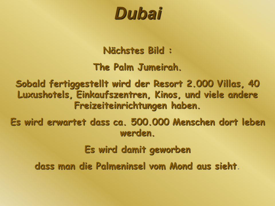 Dubai Nächstes Bild : The Palm Jumeirah. Sobald fertiggestellt wird der Resort 2.000 Villas, 40 Luxushotels, Einkaufszentren, Kinos, und viele andere