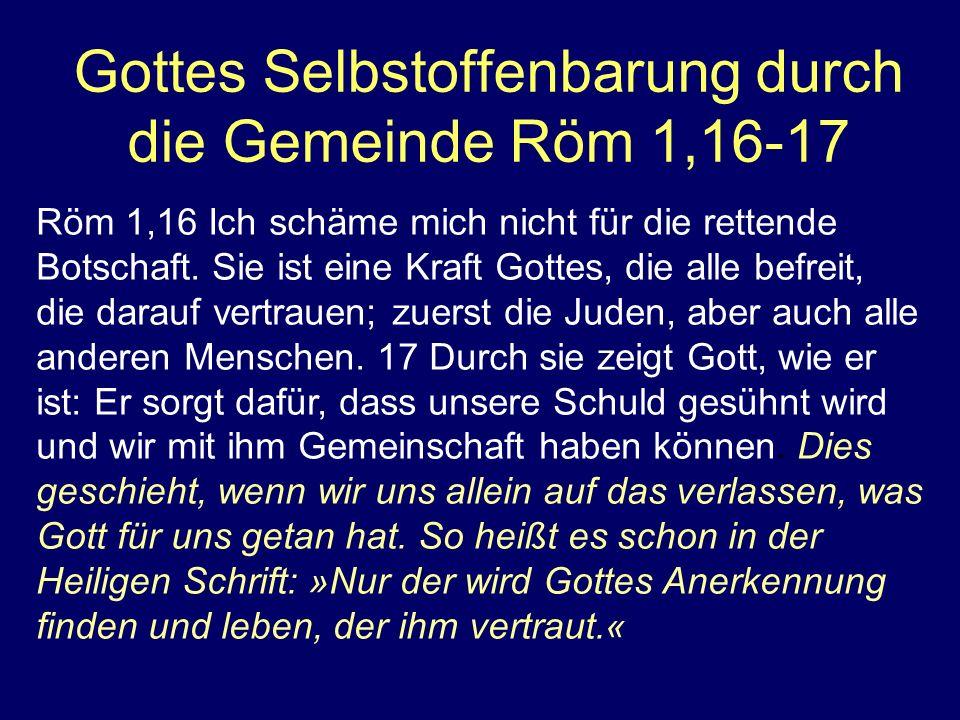 Gottes Selbstoffenbarung durch die Gemeinde Röm 1,16-17 Röm 1,16 Ich schäme mich nicht für die rettende Botschaft.