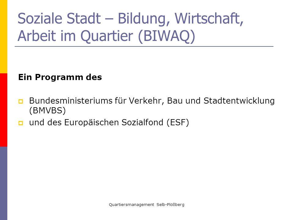Quartiersmanagement Selb-Plößberg Soziale Stadt – Bildung, Wirtschaft, Arbeit im Quartier (BIWAQ) Ein Programm des Bundesministeriums für Verkehr, Bau