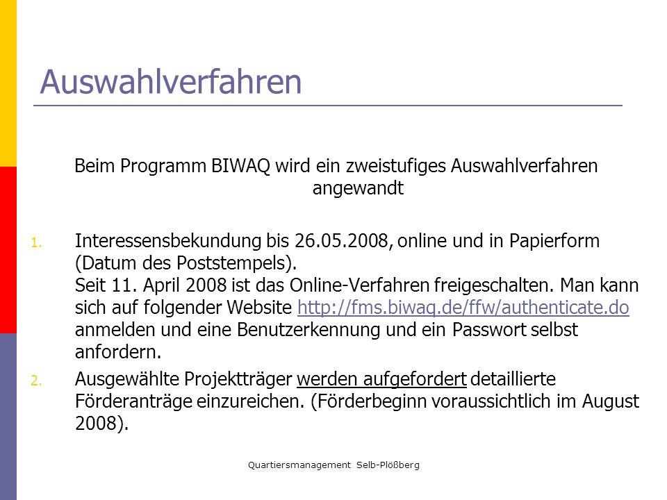Quartiersmanagement Selb-Plößberg Auswahlverfahren Beim Programm BIWAQ wird ein zweistufiges Auswahlverfahren angewandt 1. Interessensbekundung bis 26