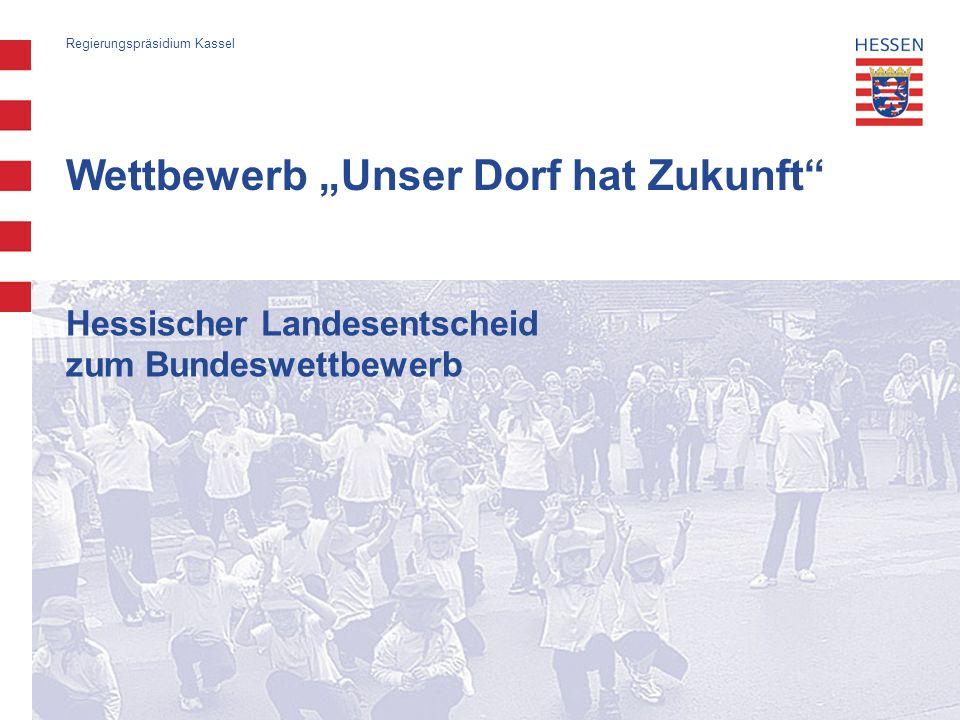 Regierungspräsidium Kassel Wettbewerb Unser Dorf hat Zukunft Hessischer Landesentscheid zum Bundeswettbewerb